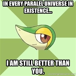 Smugleaf - In every paralel universe in existence... I am still better than you.