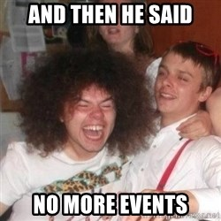 'And Then He Said' Guy - And then he said no more events