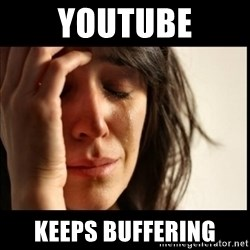 First World Problems - youtube keeps buffering