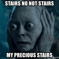oh no smeagol - Stairs No Not stairs My Precious stairs