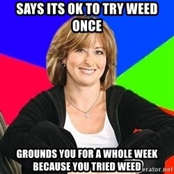 Sheltering Suburban Mom - says its ok to try weed once grounds you for a whole week because you tried weed