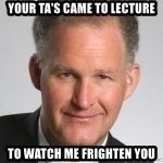 Paul Hilfinger - your TA's came to lecture to watch me frighten you