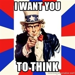 uncle sam i want you - I WANT YOU TO THINK