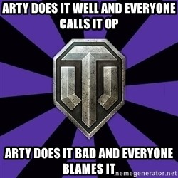 World of Tanks - ARTY DOES IT WELL AND EVERYONE CALLS IT OP ARTY DOES IT BAD AND EVERYONE BLAMES IT
