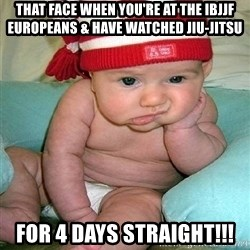bored baby - that face when you're at the ibjjf europeans & have watched jiu-jitsu for 4 days straight!!!