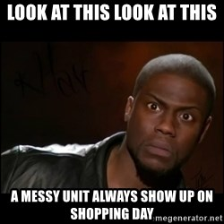 Kevin Hart Wait - Look AT THIS LOOK AT this A MESSY UNIT ALWAYS SHOW UP ON SHOPPING day