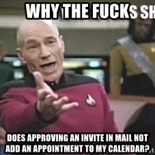 Patrick Stewart WTF - Why the fuck does Approving an invite in mail not add an appointment to my Calendar?