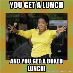 Oprah you get a car - You GEt a LUNCH AND YOU GET A BOXED LUNCH!
