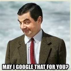 MR bean -  May I google that for you?