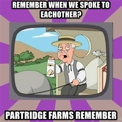 Pepperidge Farm Remembers FG - Remember when we spoke to eachother? Partridge Farms remember