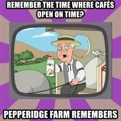 Pepperidge Farm Remembers FG - Remember the time where Cafés open on time? PEPPERIDGE FARM REMEMBERS