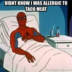 Spider-man cancer  - didnt know i was allergic to taco meat
