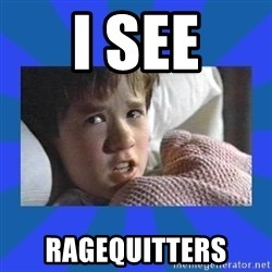 i see dead people - I see ragequitters