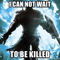 Dark Souls Dreamagus - I can not wait To be killed