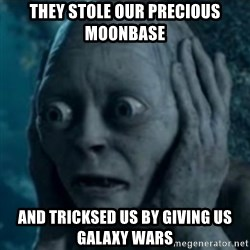 oh no smeagol - They stole our precious moonbase and tricksed us by giving us galaxy wars