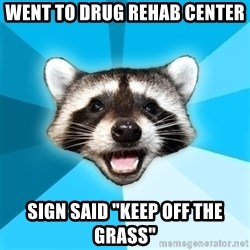 "Lame Pun Coon - Went to drug rehab center sign said ""Keep off the Grass"""