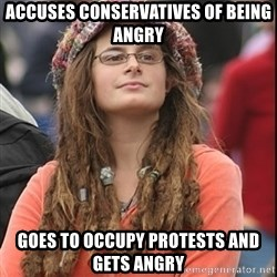 College Liberal - Accuses conservatives of being angry goes to occupy protests and gets angry