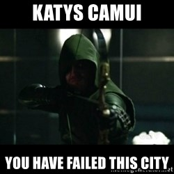 YOU HAVE FAILED THIS CITY - katys camui you have failed this city