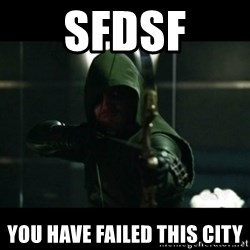 YOU HAVE FAILED THIS CITY - sfdsf you have failed this city