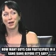 Dumb attention whore Cleo Catra -   How many guys can participate in a gang bang before it's gay?
