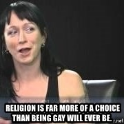 Dumb attention whore Cleo Catra -   Religion is far more of a choice than being gay will ever be.