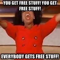 giving oprah - You get free stuff! You get free stuff! everybody gets free stuff!