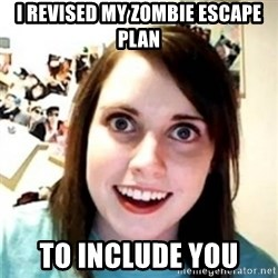 OAG - I revised my zombie escape plan To include you