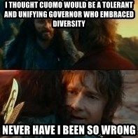 Never Have I Been So Wrong - I thought Cuomo would be a tolerant and unifying governor who embraced diversity Never have I been so wrong