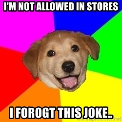 Advice Dog - I'm not allowed in stores I forogt this joke..