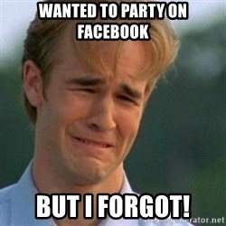 Crying Dawson - wanted to party on facebook but i forgot!