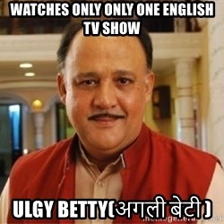Sanskari Alok Nath - Watches only only one english TV Show ulgy Betty(अगली बेटी )