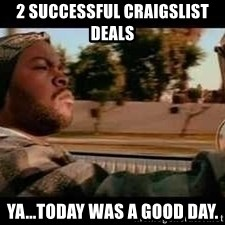 It was a good day - 2 SUCCESSFUL craigslist deals  Ya...Today was a good day.
