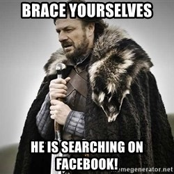 brace yourselves the purple is coming - BRACE YOURselves he is searching on Facebook!