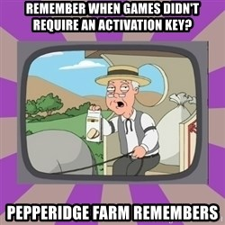 Pepperidge Farm Remembers FG - REMember when games didn't require an activation key? pepperidge farm remembers