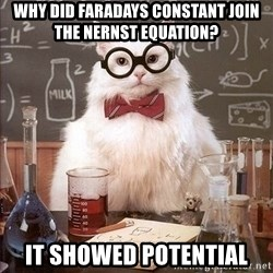 Chemist cat - why did faradays constant join the nernst equation? It showed potential