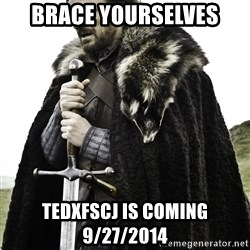 Ned Stark - Brace yourselves tedxfscj is coming 9/27/2014