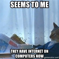 newspaper cat realization - seems to me  they have internet on computers now