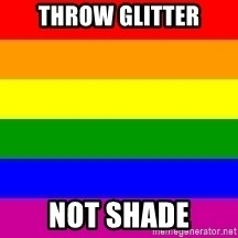 You're Probably Gay - Throw Glitter Not Shade