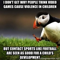 UnpopularOpinion Puffin - I don't get why people think video games cause violence in children but contact sports like football are seen as good for a child's development