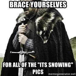 "Ned Stark - brace yourselves for all of the ""its snowing"" pics"