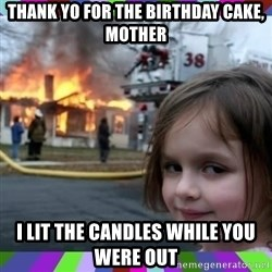 evil girl fire - thank yo for the birthday cake, mother i lit the candles while you were out