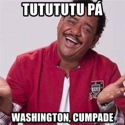 compadre washington - Tutututu pá Washington, cumpade