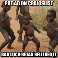 african children dancing - put ad on craigslist bad luck brian believed it