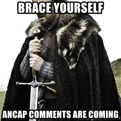 Ned Stark - BRACE YOURSELF ANCAP COMMENTS ARE COMING