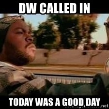 It was a good day - dw called in today was a good day