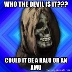 Scytheman - Who the Devil is it??? Could it be A Kalu Or an Amu