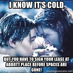 titanic1 - I know It's Cold But You Have To Sign Your lease at Abbott Place before spaces are gone!