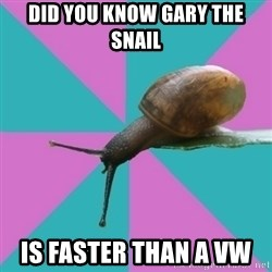 Synesthete Snail - did you know gary the snail is faster than a vw