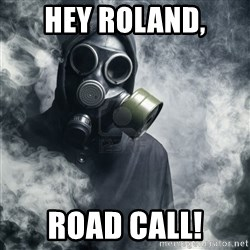 gas mask - Hey Roland, Road call!