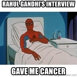 SpiderMan Cancer - Rahul Gandhi's interview GAVE me cancer